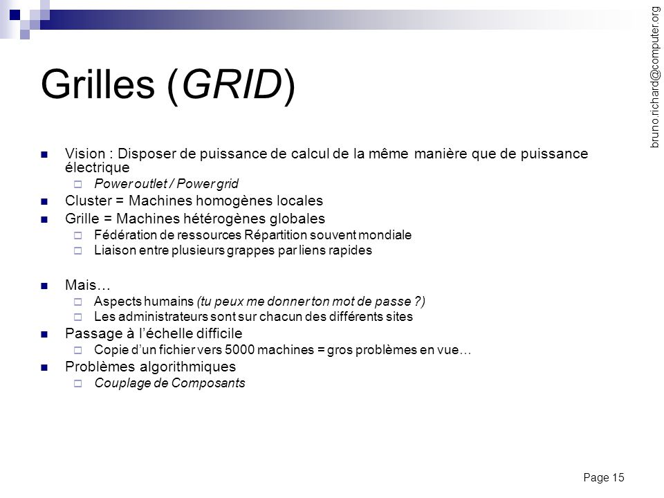 Page 15 bruno.richard@computer.org Grilles (GRID) Vision : Disposer de puissance de calcul de la même manière que de puissance électrique Power outlet