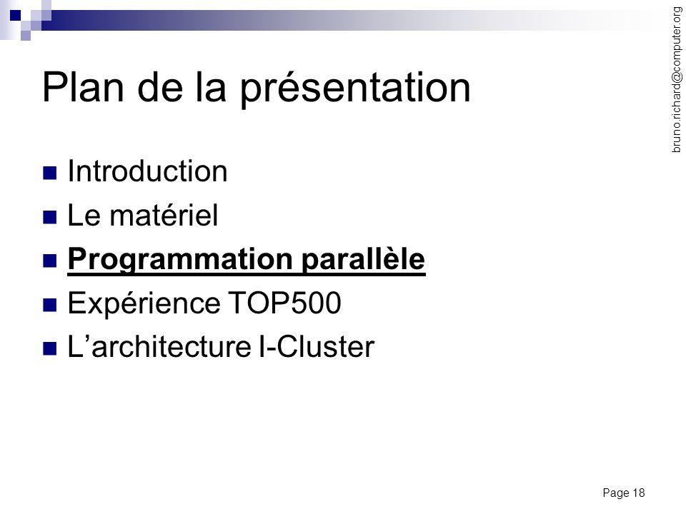 Page 18 bruno.richard@computer.org Plan de la présentation Introduction Le matériel Programmation parallèle Expérience TOP500 Larchitecture I-Cluster