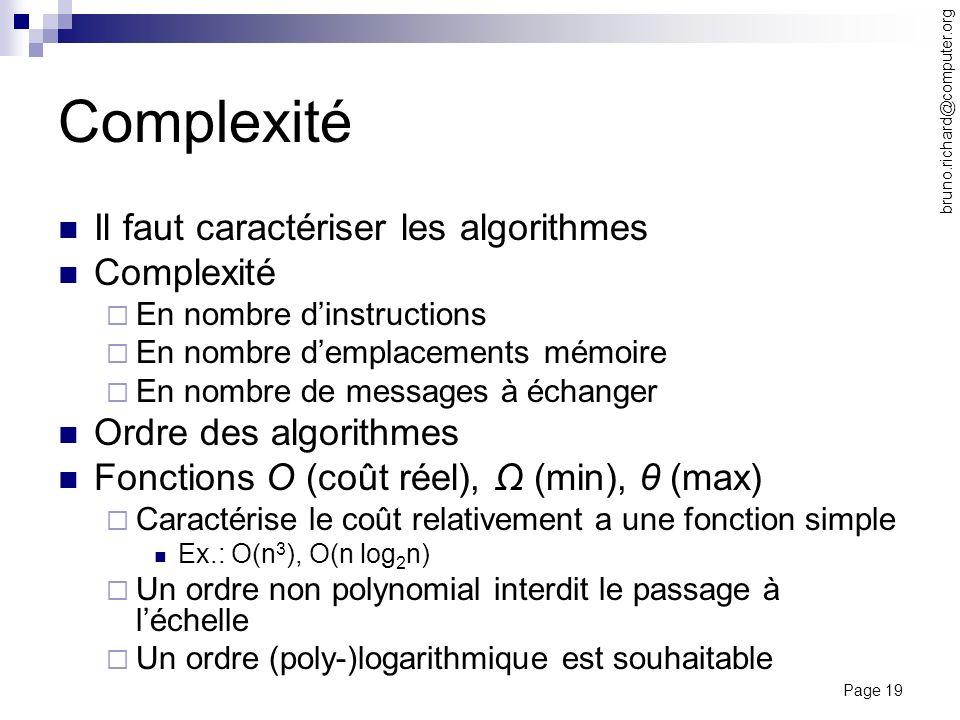 Page 19 bruno.richard@computer.org Complexité Il faut caractériser les algorithmes Complexité En nombre dinstructions En nombre demplacements mémoire