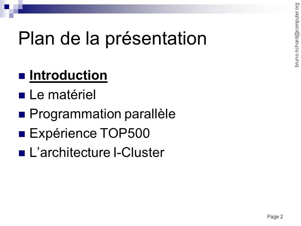 Page 2 bruno.richard@computer.org Plan de la présentation Introduction Le matériel Programmation parallèle Expérience TOP500 Larchitecture I-Cluster