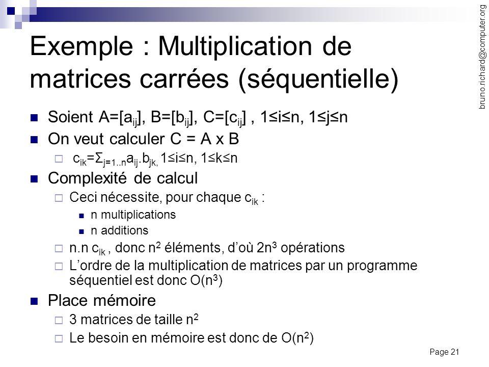 Page 21 bruno.richard@computer.org Exemple : Multiplication de matrices carrées (séquentielle) Soient A=[a ij ], B=[b ij ], C=[c ij ], 1in, 1jn On veu