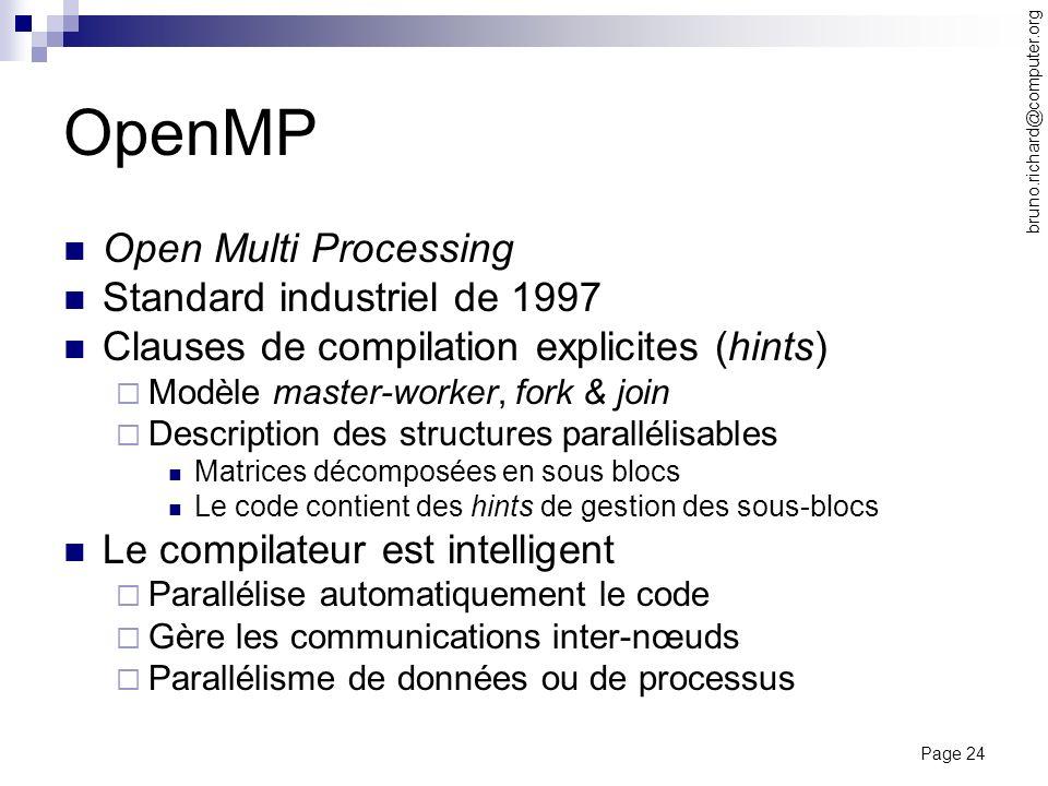 Page 24 bruno.richard@computer.org OpenMP Open Multi Processing Standard industriel de 1997 Clauses de compilation explicites (hints) Modèle master-wo