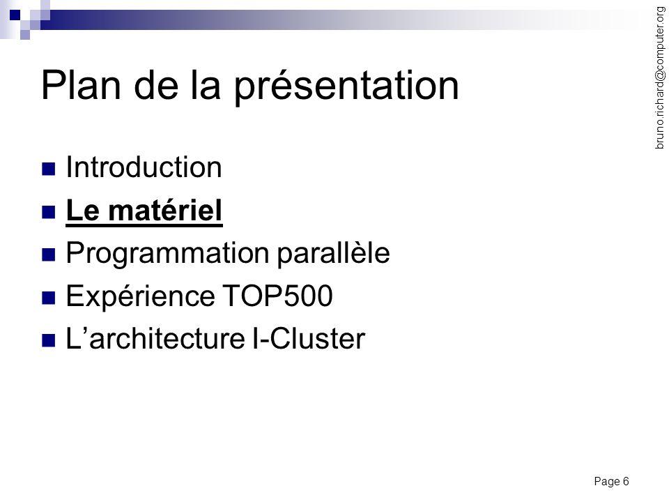 Page 6 bruno.richard@computer.org Plan de la présentation Introduction Le matériel Programmation parallèle Expérience TOP500 Larchitecture I-Cluster