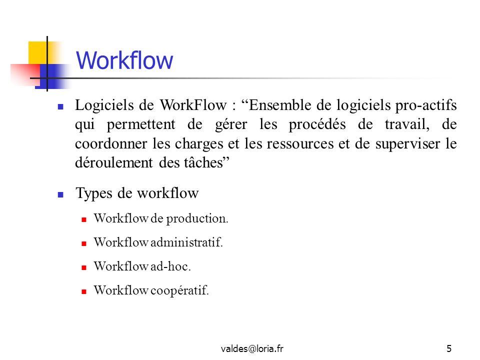 valdes@loria.fr5 Workflow Logiciels de WorkFlow : Ensemble de logiciels pro-actifs qui permettent de gérer les procédés de travail, de coordonner les