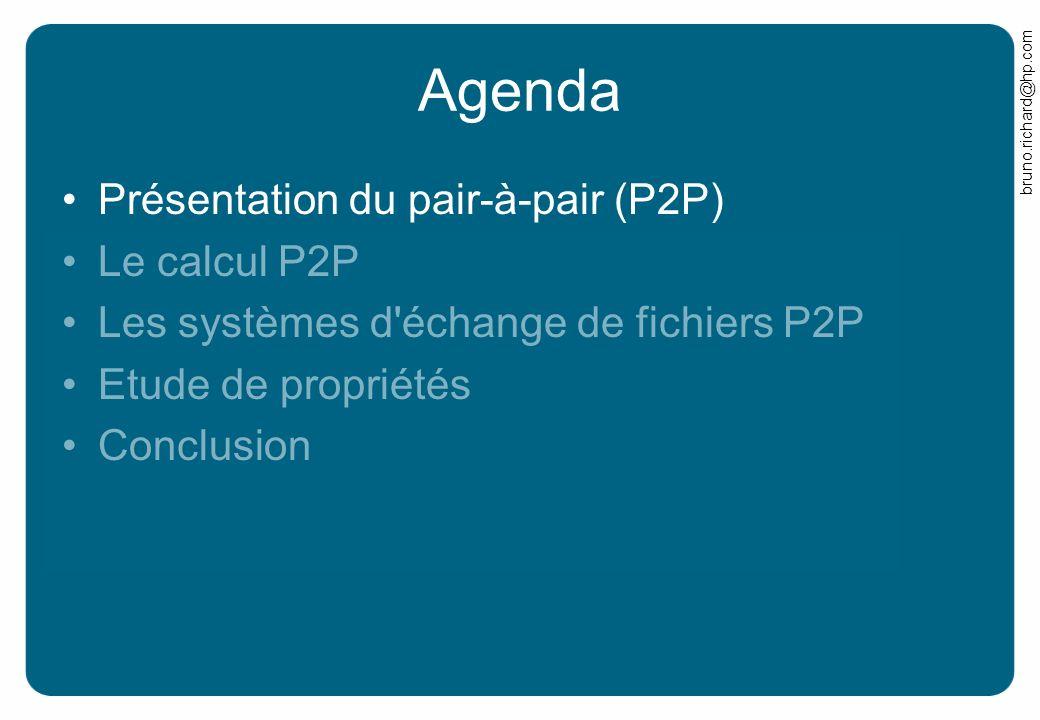 bruno.richard@hp.com Agenda Présentation du pair-à-pair (P2P) Le calcul P2P Les systèmes d échange de fichiers P2P Etude de propriétés Conclusion