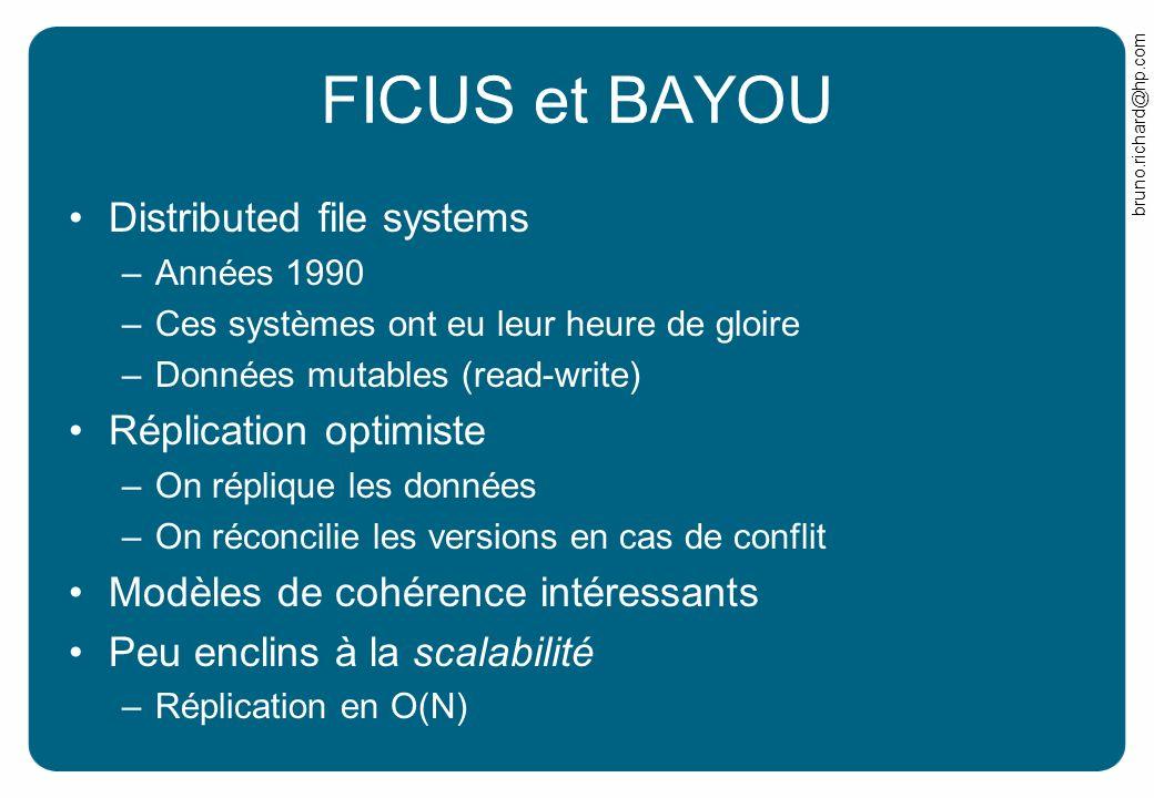 bruno.richard@hp.com FICUS et BAYOU Distributed file systems –Années 1990 –Ces systèmes ont eu leur heure de gloire –Données mutables (read-write) Rép