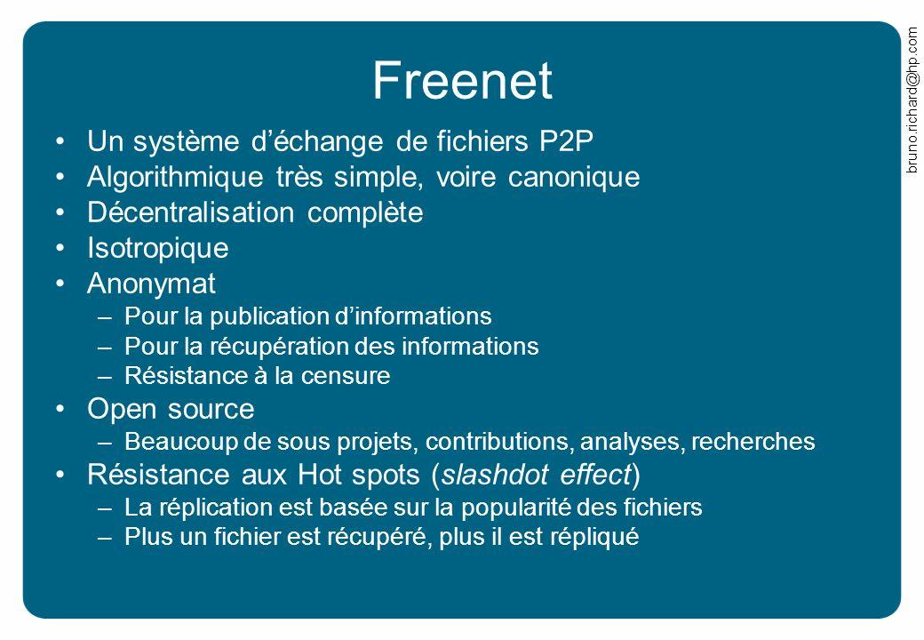 bruno.richard@hp.com Freenet Un système déchange de fichiers P2P Algorithmique très simple, voire canonique Décentralisation complète Isotropique Anon