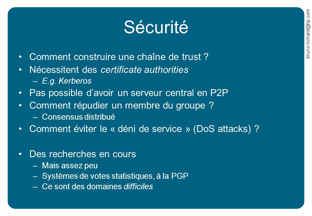 bruno.richard@hp.com Sécurité Comment construire une chaîne de trust ? Nécessitent des certificate authorities –E.g. Kerberos Pas possible davoir un s