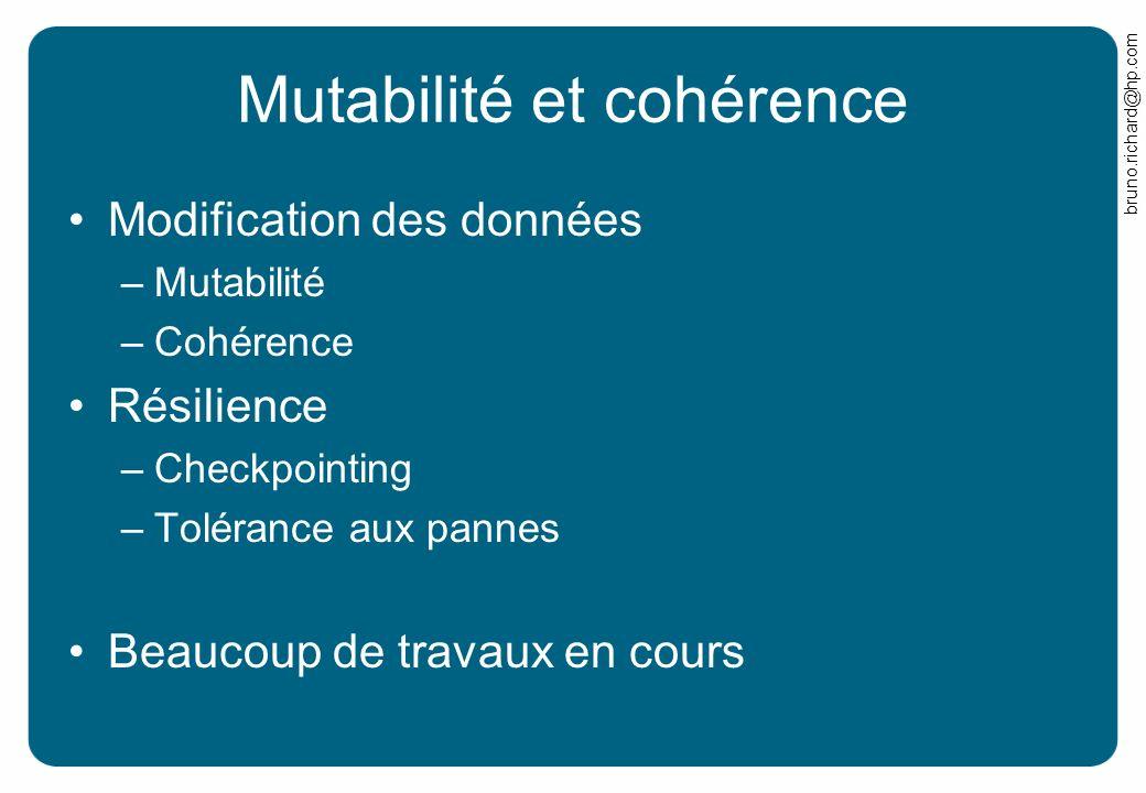 bruno.richard@hp.com Mutabilité et cohérence Modification des données –Mutabilité –Cohérence Résilience –Checkpointing –Tolérance aux pannes Beaucoup