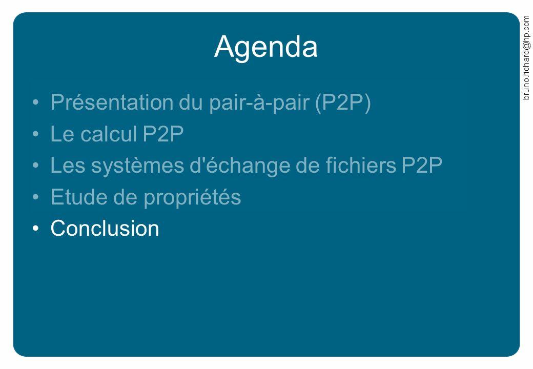 bruno.richard@hp.com Agenda Présentation du pair-à-pair (P2P) Le calcul P2P Les systèmes d'échange de fichiers P2P Etude de propriétés Conclusion