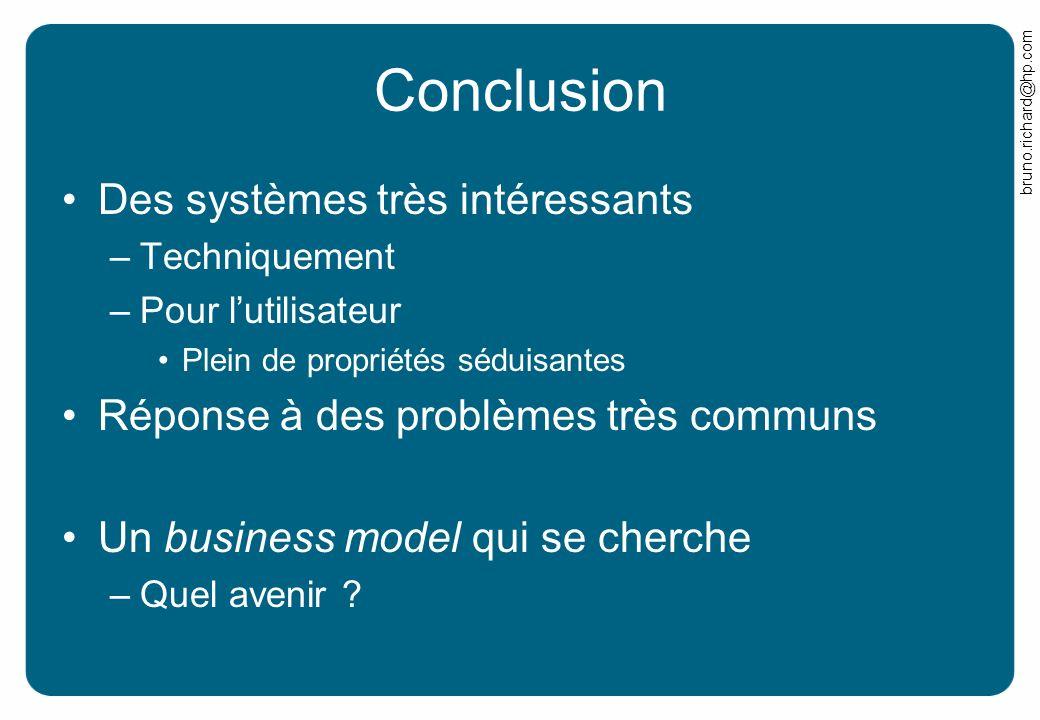 bruno.richard@hp.com Conclusion Des systèmes très intéressants –Techniquement –Pour lutilisateur Plein de propriétés séduisantes Réponse à des problèm