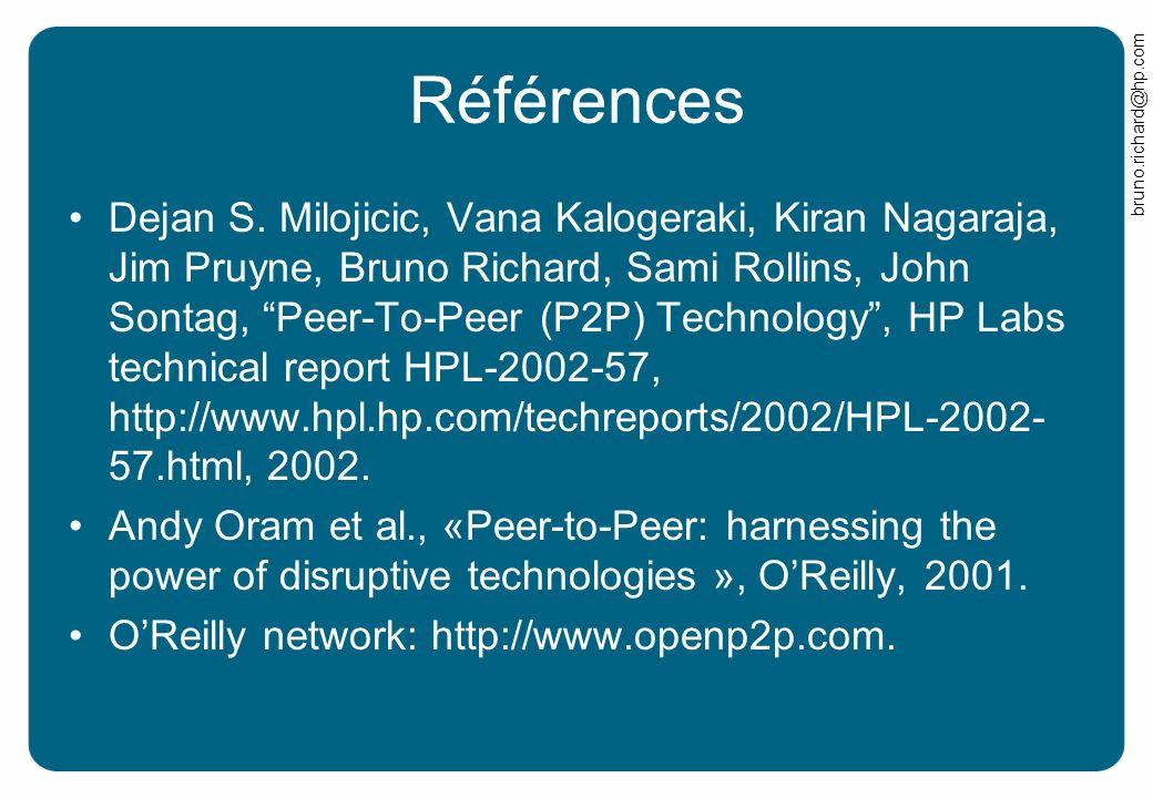 bruno.richard@hp.com Références Dejan S. Milojicic, Vana Kalogeraki, Kiran Nagaraja, Jim Pruyne, Bruno Richard, Sami Rollins, John Sontag, Peer-To-Pee
