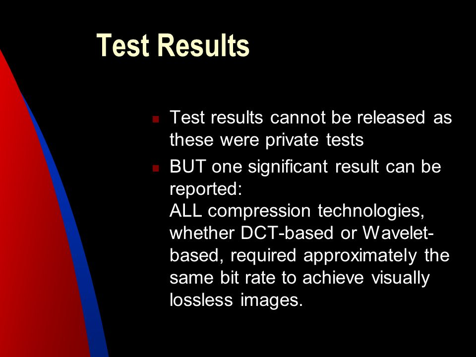 Test Results Test results cannot be released as these were private tests BUT one significant result can be reported: ALL compression technologies, whe
