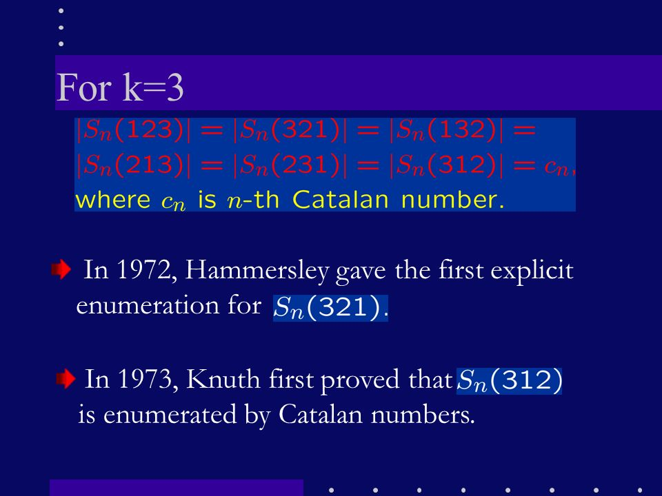 For k=3 In 1973, Knuth first proved that is enumerated by Catalan numbers.