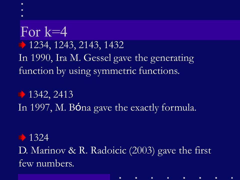 For k=4 1234, 1243, 2143, 1432 In 1990, Ira M.