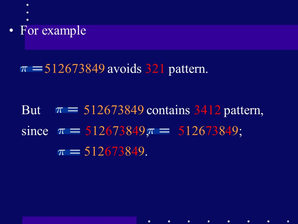 512673849 avoids 321 pattern. But 512673849 contains 3412 pattern, since 512673849; 512673849; 512673849. For example