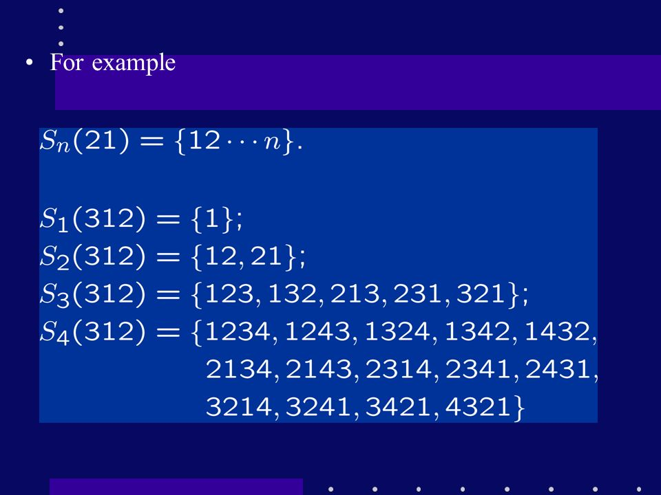 Stack Sorting Problem (Knuth, 1960s) 87654321 312-avoiding