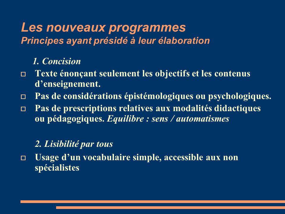 Les nouveaux programmes Principes ayant présidé à leur élaboration 1. Concision Texte énonçant seulement les objectifs et les contenus denseignement.