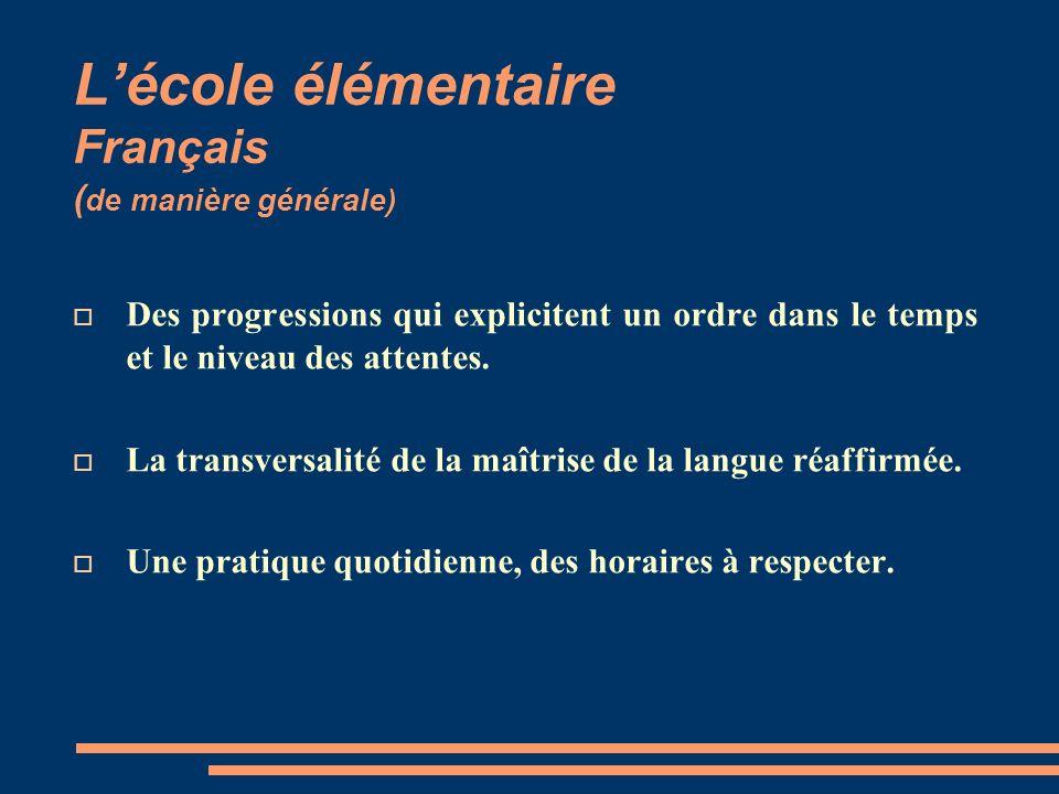 Lécole élémentaire Français ( de manière générale) Des progressions qui explicitent un ordre dans le temps et le niveau des attentes.