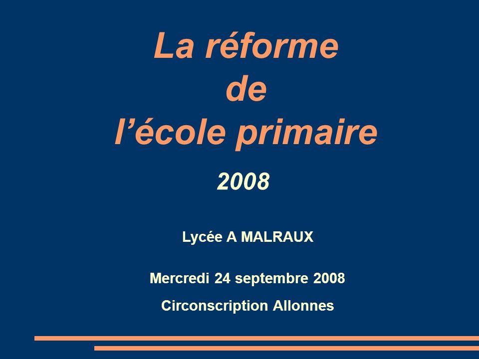 La réforme de lécole primaire 2008 Lycée A MALRAUX Mercredi 24 septembre 2008 Circonscription Allonnes