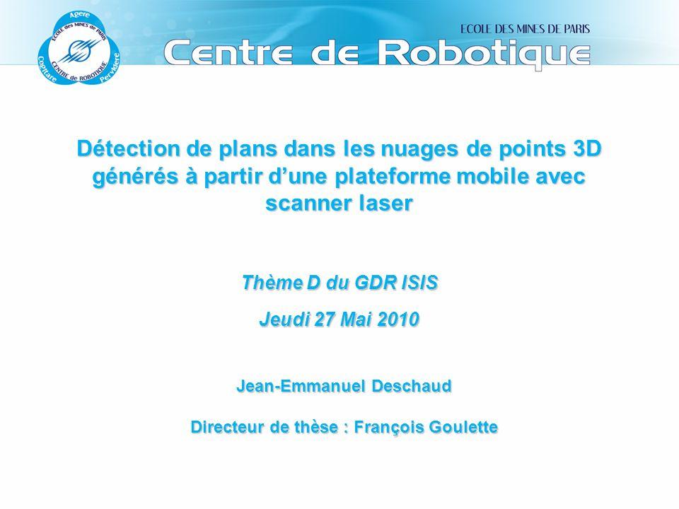 Détection de plans dans les nuages de points 3D générés à partir dune plateforme mobile avec scanner laser Thème D du GDR ISIS Jeudi 27 Mai 2010 Jean-