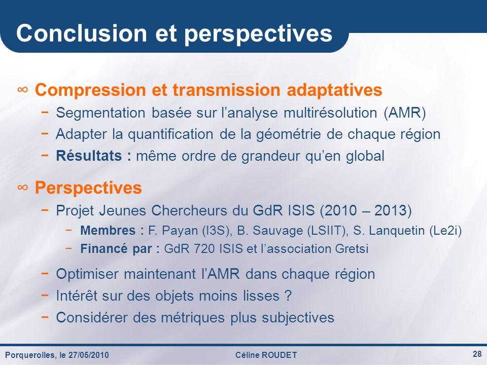 Porquerolles, le 27/05/2010Céline ROUDET 28 Conclusion et perspectives Compression et transmission adaptatives Segmentation basée sur lanalyse multiré
