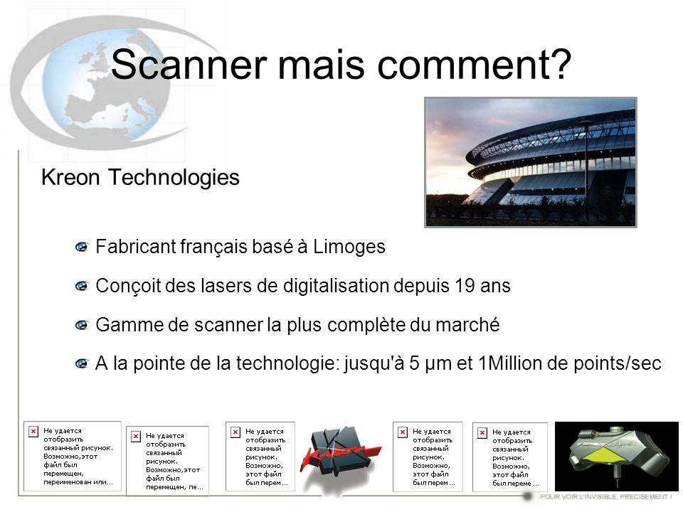 Scanner mais comment? Kreon Technologies Fabricant français basé à Limoges Conçoit des lasers de digitalisation depuis 19 ans Gamme de scanner la plus