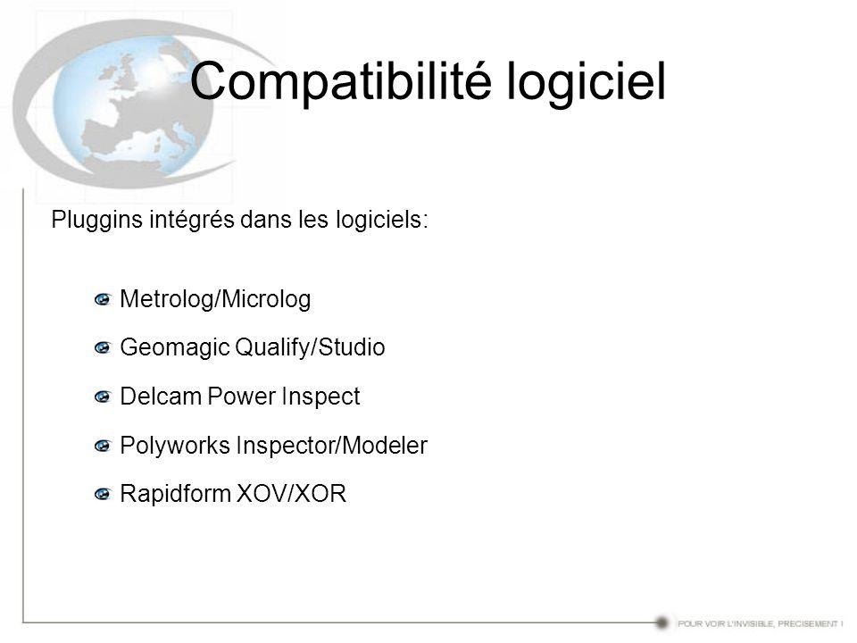 Compatibilité logiciel Pluggins intégrés dans les logiciels: Metrolog/Microlog Geomagic Qualify/Studio Delcam Power Inspect Polyworks Inspector/Modele