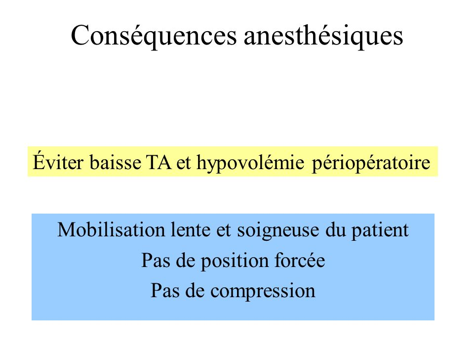 Conséquences anesthésiques Mobilisation lente et soigneuse du patient Pas de position forcée Pas de compression Éviter baisse TA et hypovolémie périop