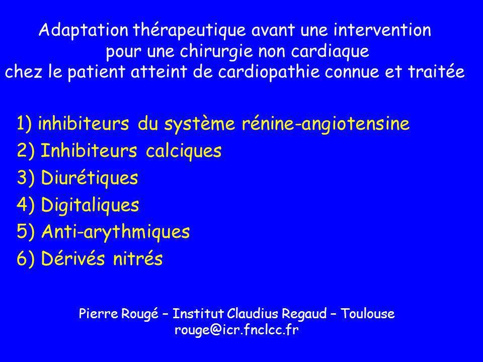 Digitaliques Indication contrôle fréquence ventriculaire AC/FA Ne pas interrompre en période péri- opératoire Bonnes pratiques cliniques dosage pré opératoire index thérapeutique faible toxicité majorée par hypoK + & hypoMg ++ CI formelle de linjection IV Ca ++