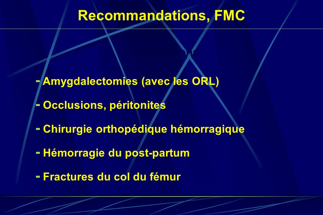 Les situations - Amygdalectomies (avec les ORL) - Occlusions, péritonites Recommandations, FMC - Fractures du col du fémur - Chirurgie orthopédique hé