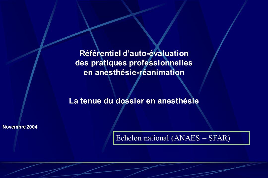 Référentiel dauto-évaluation des pratiques professionnelles en anesthésie-réanimation La tenue du dossier en anesthésie Novembre 2004 Echelon national