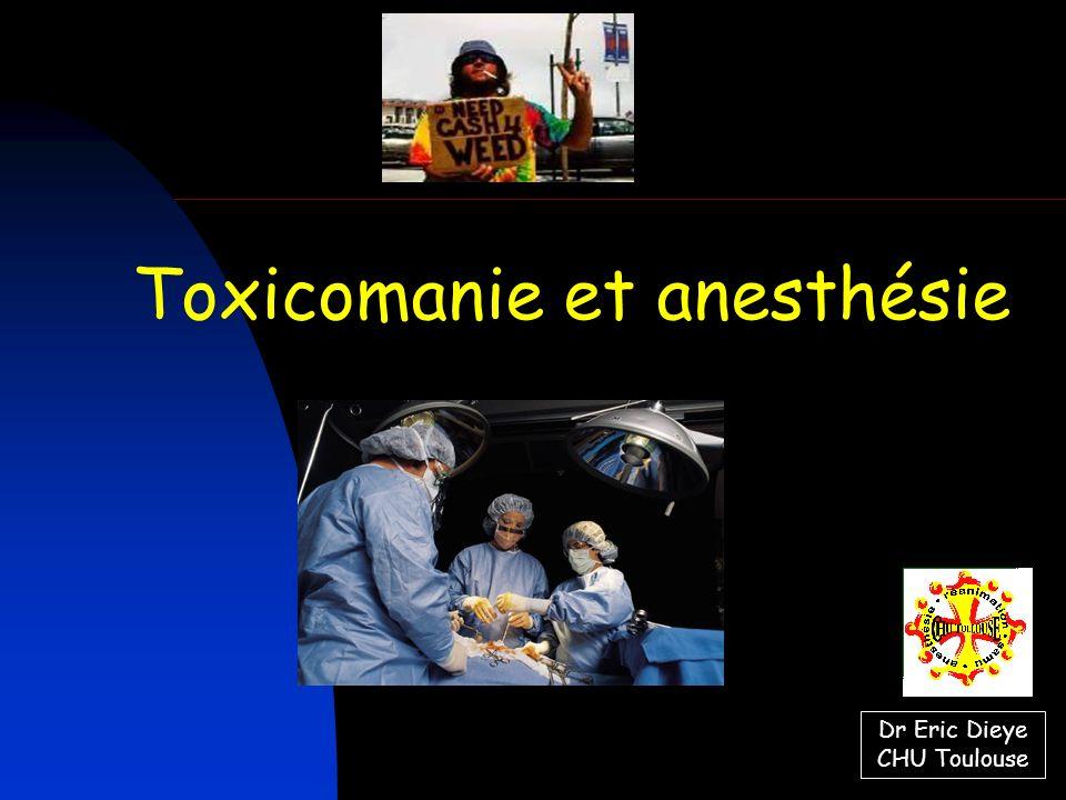 Toxicomanie et anesthésie Dr Eric Dieye CHU Toulouse
