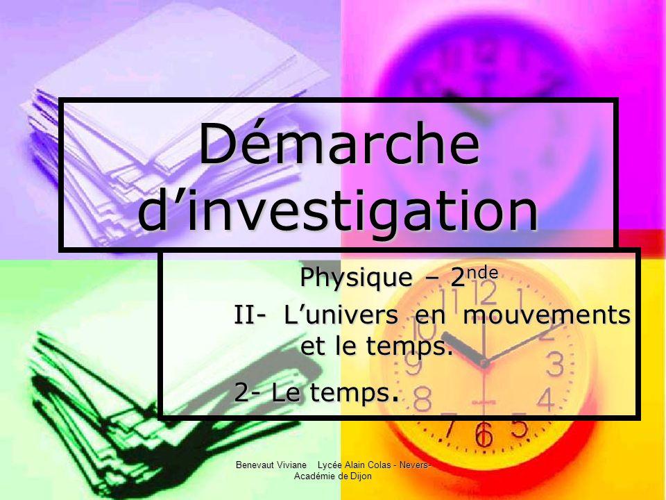 Benevaut Viviane Lycée Alain Colas - Nevers- Académie de Dijon Démarche dinvestigation Physique – 2 nde II- Lunivers en mouvements et le temps. 2- Le