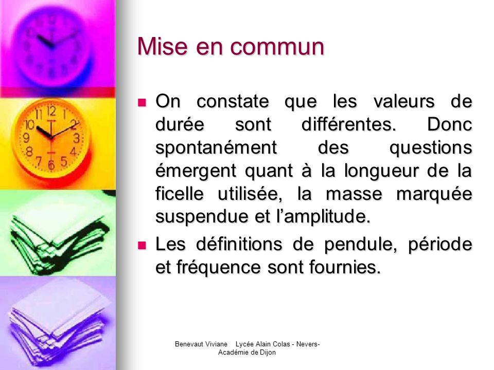 Benevaut Viviane Lycée Alain Colas - Nevers- Académie de Dijon Mise en commun On constate que les valeurs de durée sont différentes. Donc spontanément