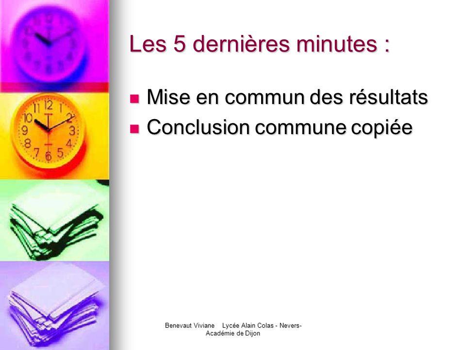 Benevaut Viviane Lycée Alain Colas - Nevers- Académie de Dijon Les 5 dernières minutes : Mise en commun des résultats Mise en commun des résultats Con