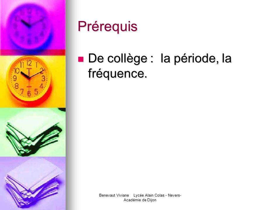 Benevaut Viviane Lycée Alain Colas - Nevers- Académie de Dijon Prérequis De collège : la période, la fréquence. De collège : la période, la fréquence.