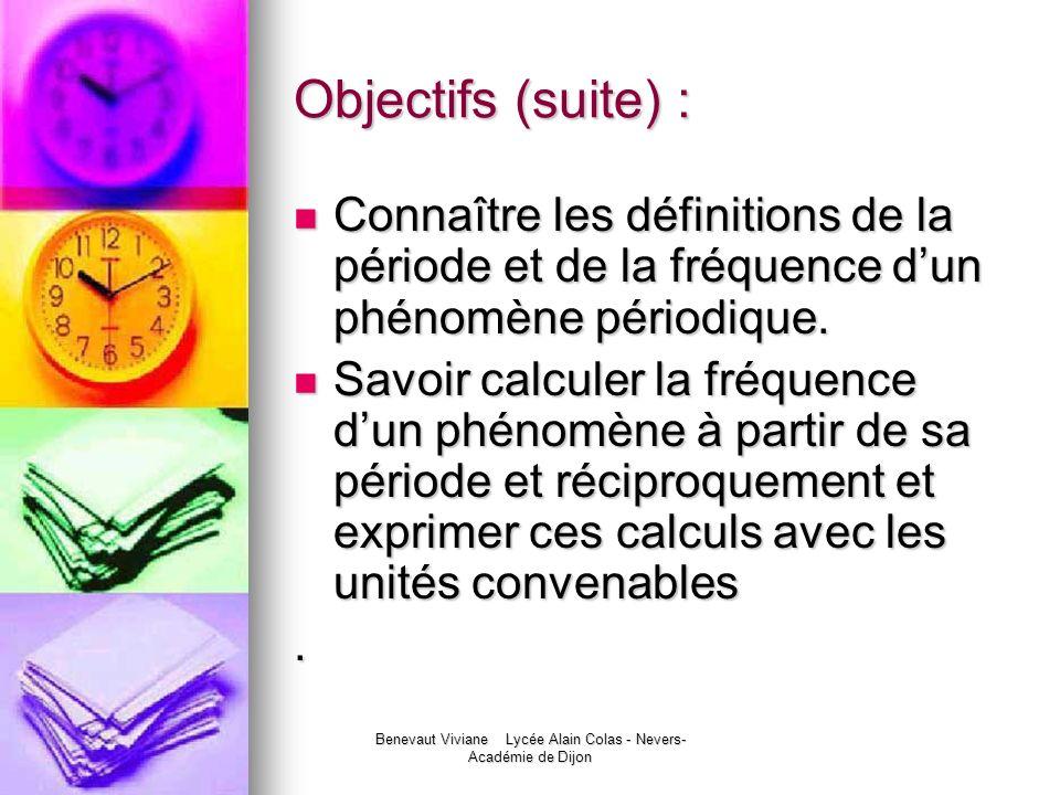Benevaut Viviane Lycée Alain Colas - Nevers- Académie de Dijon Objectifs (suite) : Connaître les définitions de la période et de la fréquence dun phén