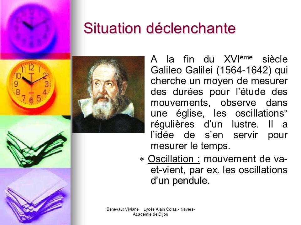 Benevaut Viviane Lycée Alain Colas - Nevers- Académie de Dijon Situation déclenchante A la fin du XVI ème siècle Galileo Galilei (1564-1642) qui cherc