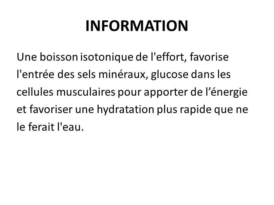 INFORMATION Une boisson isotonique de l'effort, favorise l'entrée des sels minéraux, glucose dans les cellules musculaires pour apporter de lénergie e