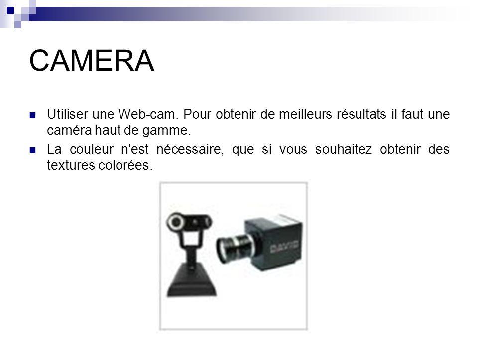 CAMERA Utiliser une Web-cam. Pour obtenir de meilleurs résultats il faut une caméra haut de gamme. La couleur n'est nécessaire, que si vous souhaitez