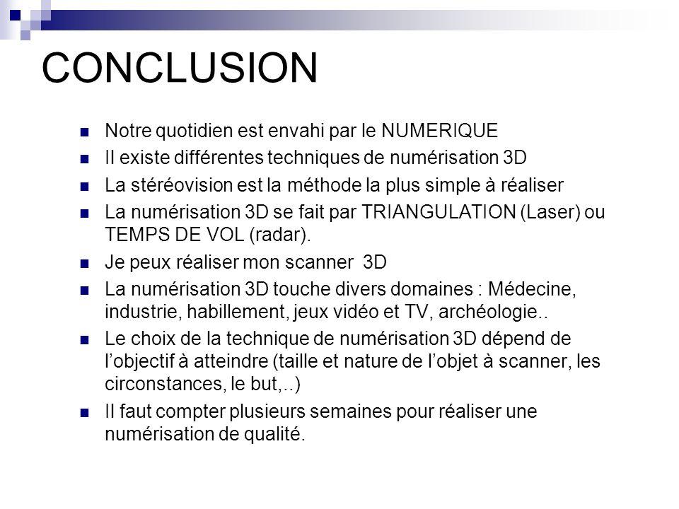 CONCLUSION Notre quotidien est envahi par le NUMERIQUE Il existe différentes techniques de numérisation 3D La stéréovision est la méthode la plus simp