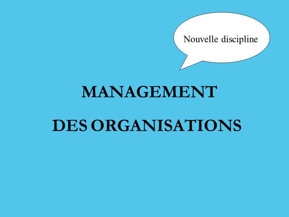 MANAGEMENT DES ORGANISATIONS Nouvelle discipline