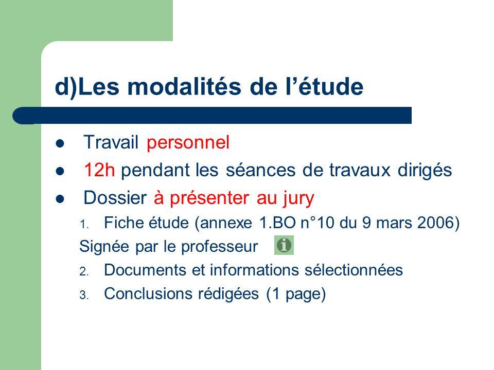 d)Les modalités de létude Travail personnel 12h pendant les séances de travaux dirigés Dossier à présenter au jury 1. Fiche étude (annexe 1.BO n°10 du