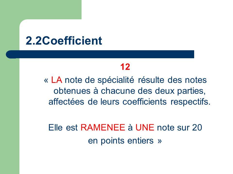 2.2Coefficient 12 « LA note de spécialité résulte des notes obtenues à chacune des deux parties, affectées de leurs coefficients respectifs.