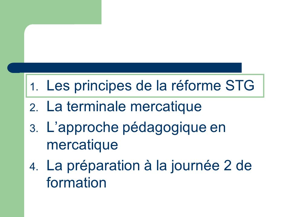1. Les principes de la réforme STG 2. La terminale mercatique 3.