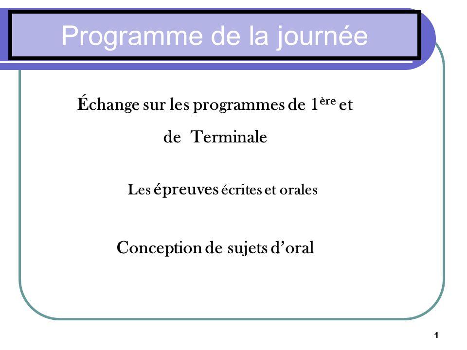 1 Programme de la journée Échange sur les programmes de 1 ère et de Terminale Les épreuves écrites et orales Conception de sujets doral
