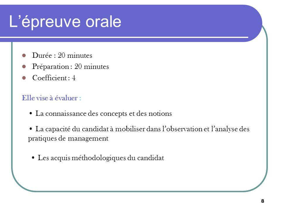 8 Lépreuve orale Durée : 20 minutes Préparation : 20 minutes Coefficient : 4 Elle vise à évaluer : La connaissance des concepts et des notions La capa