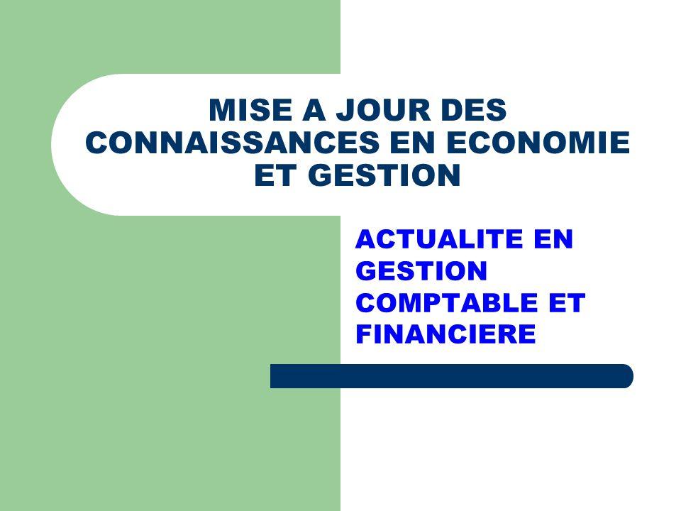 MISE A JOUR DES CONNAISSANCES EN ECONOMIE ET GESTION ACTUALITE EN GESTION COMPTABLE ET FINANCIERE