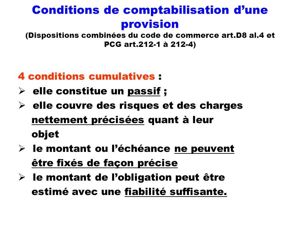 Conditions de comptabilisation dune provision (Dispositions combinées du code de commerce art.D8 al.4 et PCG art.212-1 à 212-4) 4 conditions cumulativ